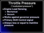 throttle pressure modulated pressure