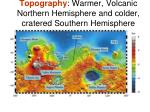 topography warmer volcanic northern hemisphere and colder cratered southern hemisphere