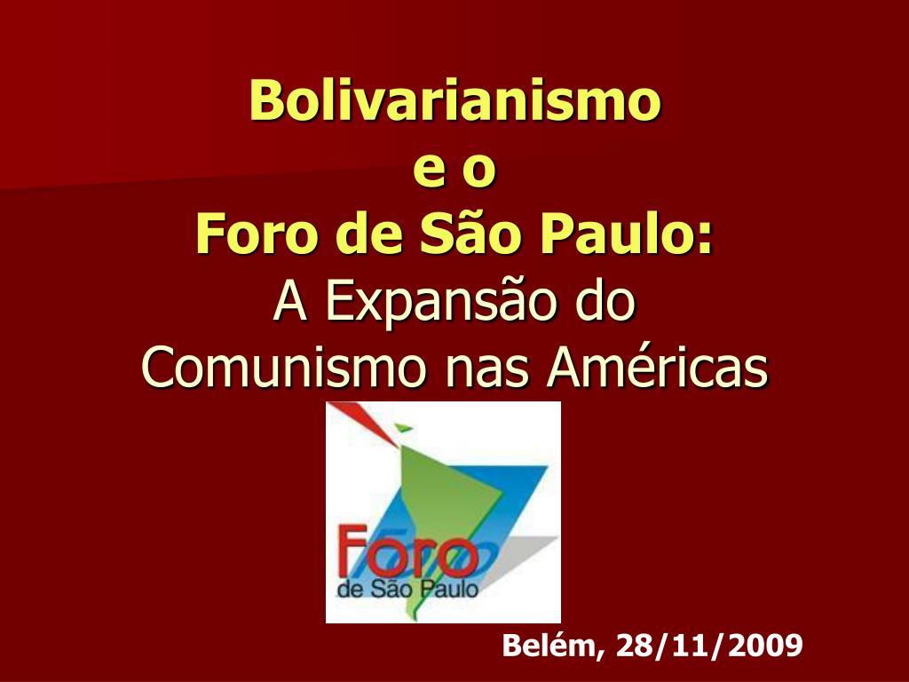 bolivarianismo e o foro de s o paulo a expans o do comunismo nas am ricas l.
