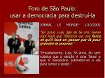foro de s o paulo usar a democracia para destru la