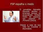 fsp espalha o medo