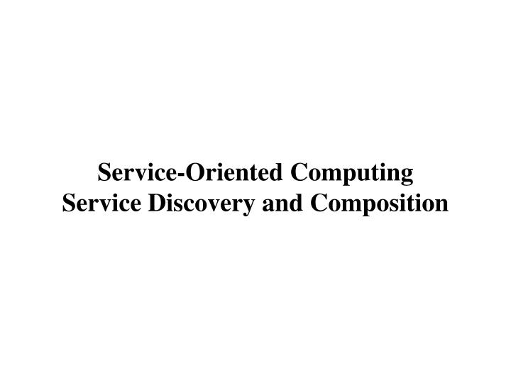 Service oriented computing service discovery and composition