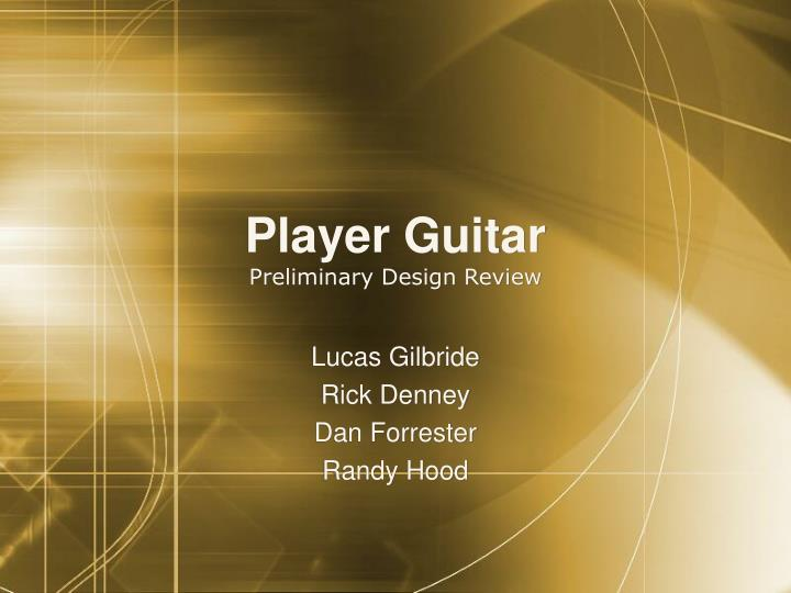 player guitar preliminary design review n.