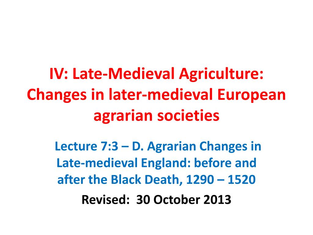 iv late medieval agriculture changes in later medieval european agrarian societies l.