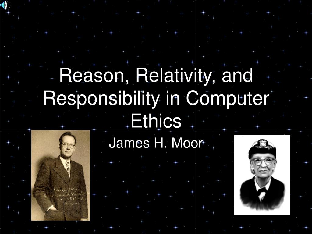 reason relativity and responsibility in computer ethics l.