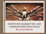surveying market pay and compensation practices by arvind shrouti