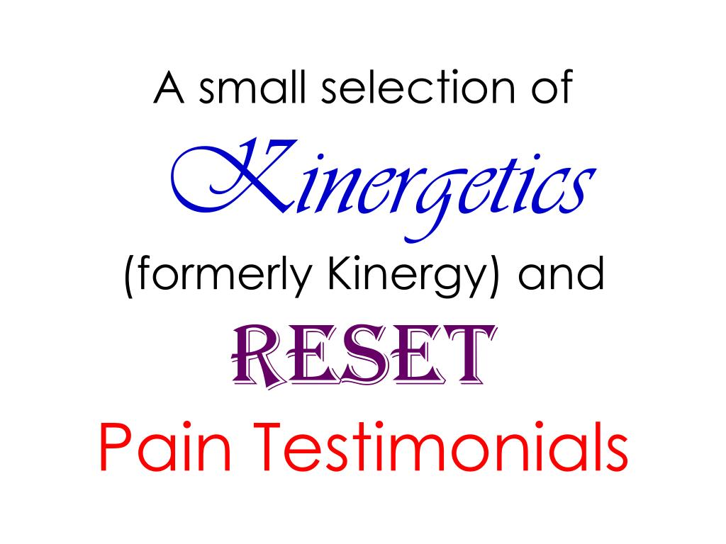 a small selection of kinergetics formerly kinergy and reset pain testimonials l.