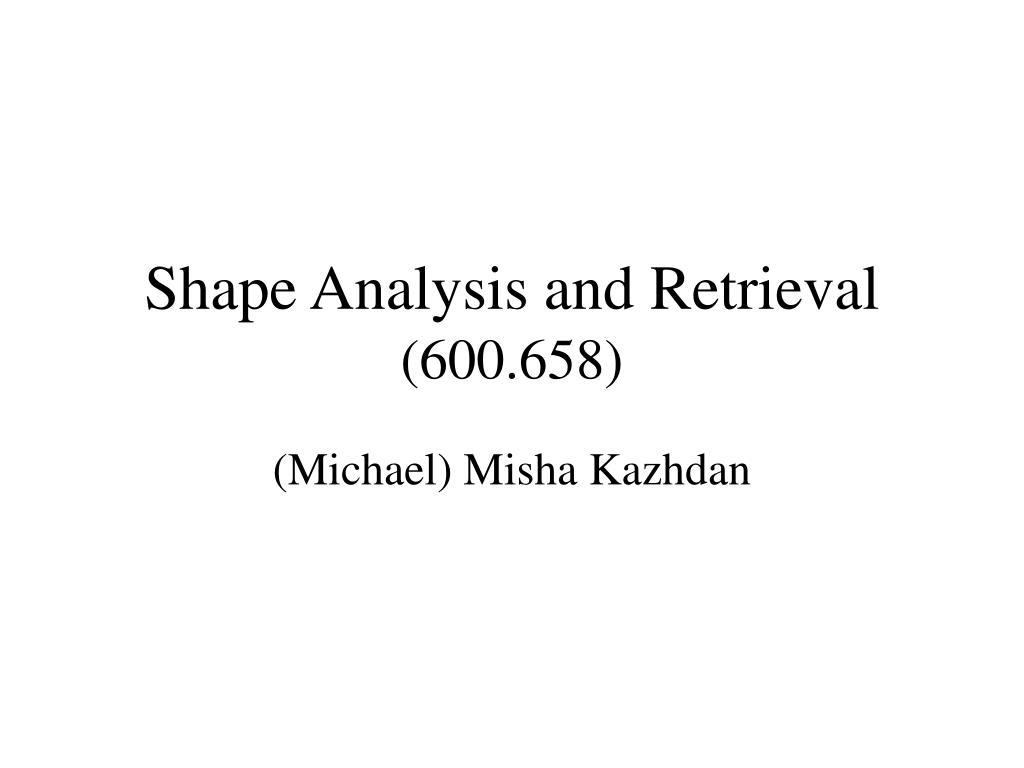 shape analysis and retrieval 600 658 l.