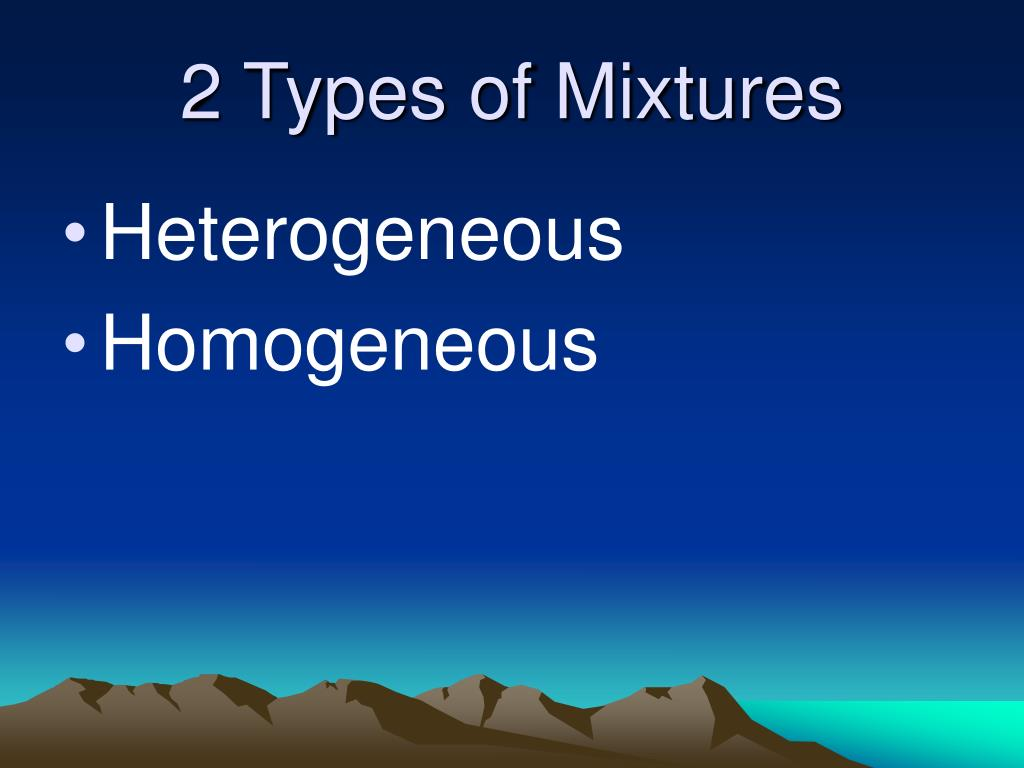 2 Types of Mixtures