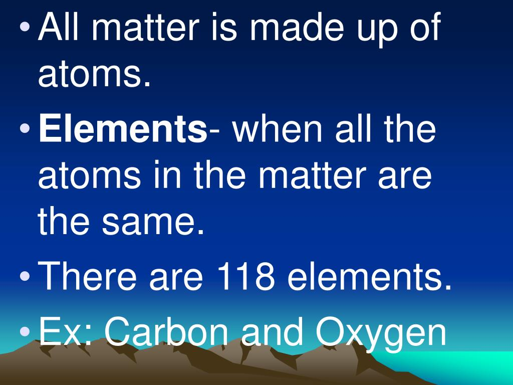 All matter is made up of atoms.