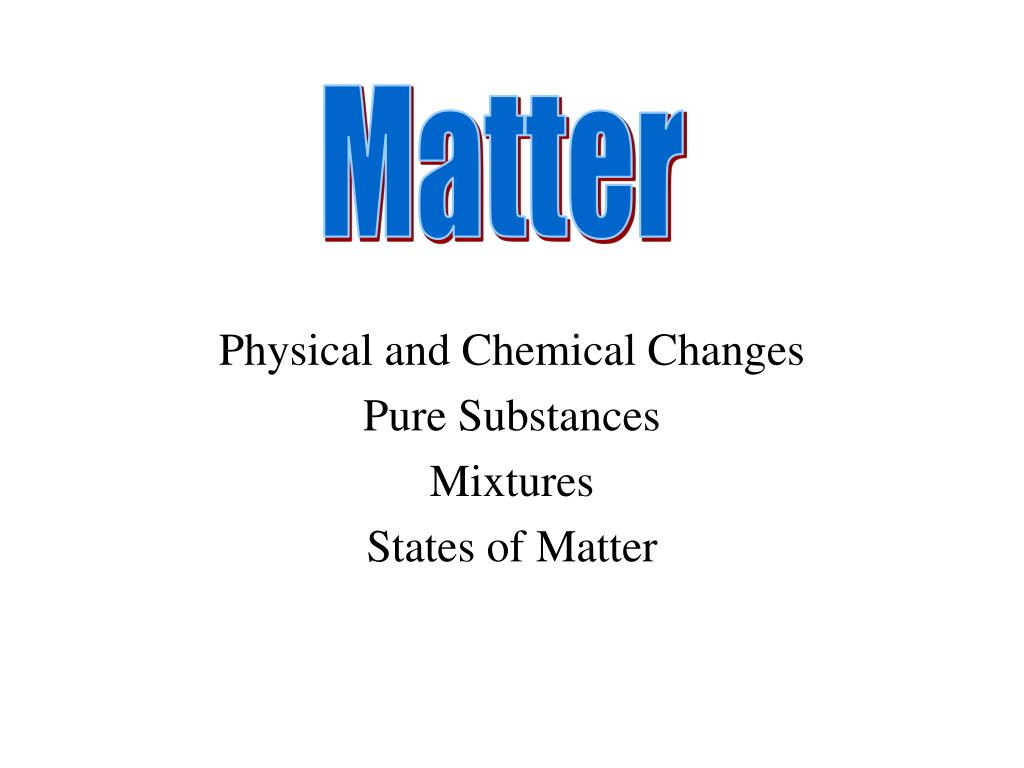 physical and chemical changes pure substances mixtures states of matter l.