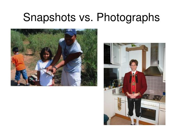Snapshots vs photographs