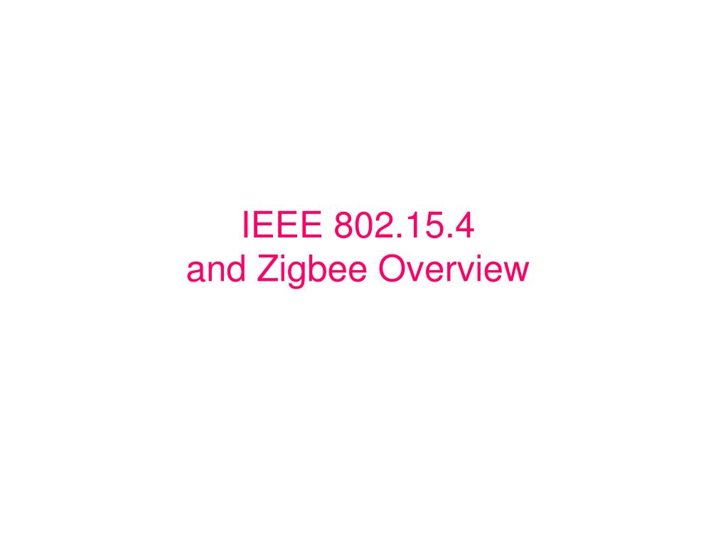 ieee 802 15 4 and zigbee overview l.