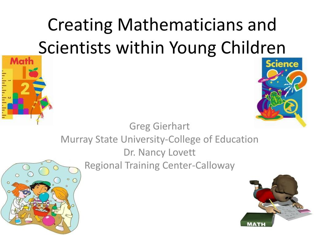 creating mathematicians and scientists within young children l.