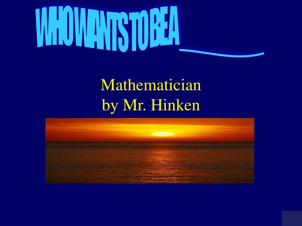 mathematician by mr hinken l.