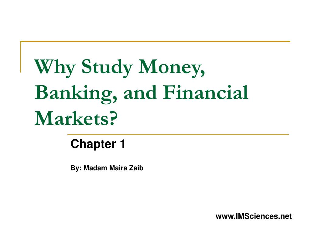 why study money banking and financial markets l.