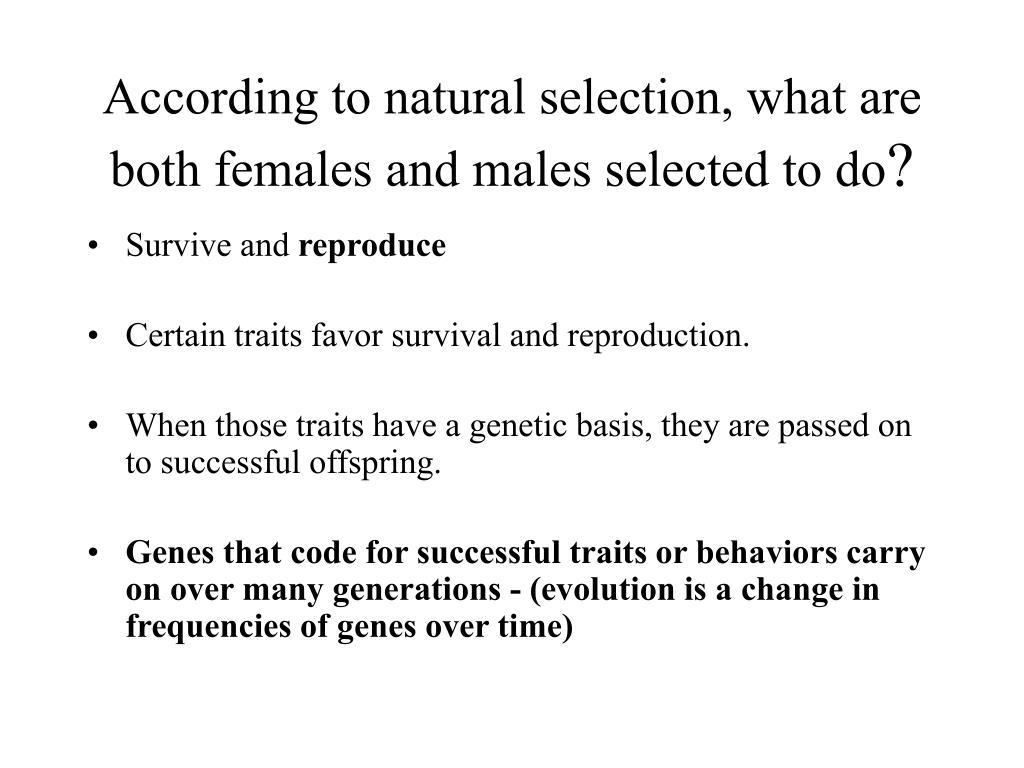 according to natural selection what are both females and males selected to do l.