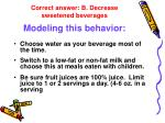 correct answer b decrease sweetened beverages modeling this behavior