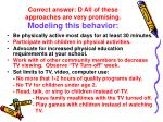 correct answer d all of these approaches are very promising modeling this behavior