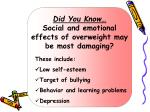 did you know social and emotional effects of overweight may be most damaging