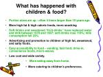 what has happened with children food