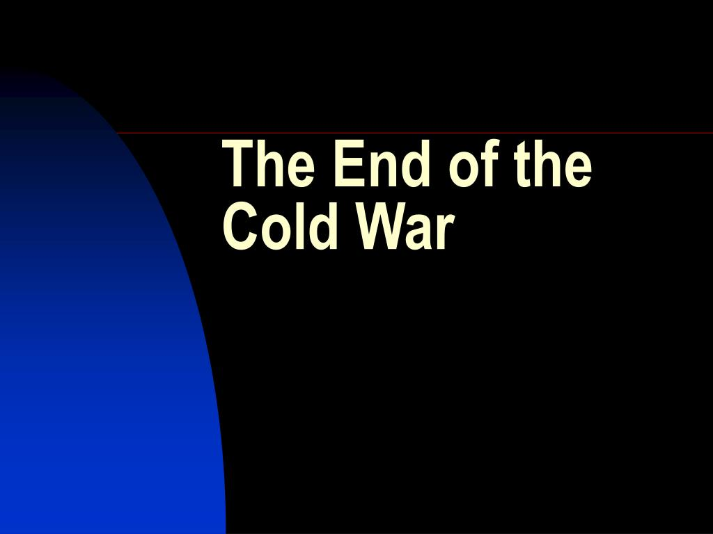 the end of the cold war l.
