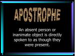 an absent person or inanimate object is directly spoken to as though they were present