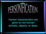 human characteristics are given to non human animals objects or ideas