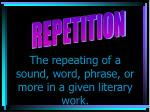 the repeating of a sound word phrase or more in a given literary work