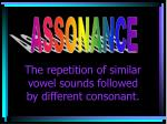the repetition of similar vowel sounds followed by different consonant