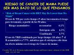 riesgo de cancer de mama puede ser mas bajo de lo que pensamos