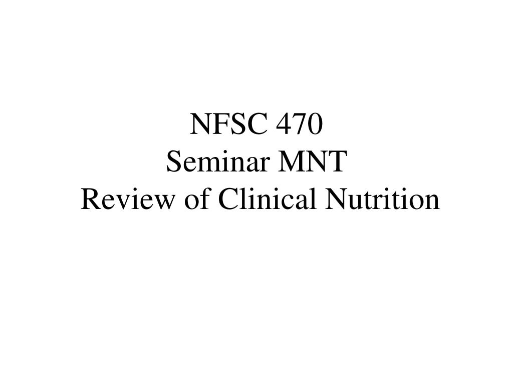 nfsc 470 seminar mnt review of clinical nutrition l.