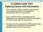 closing case two fighting cancer with information