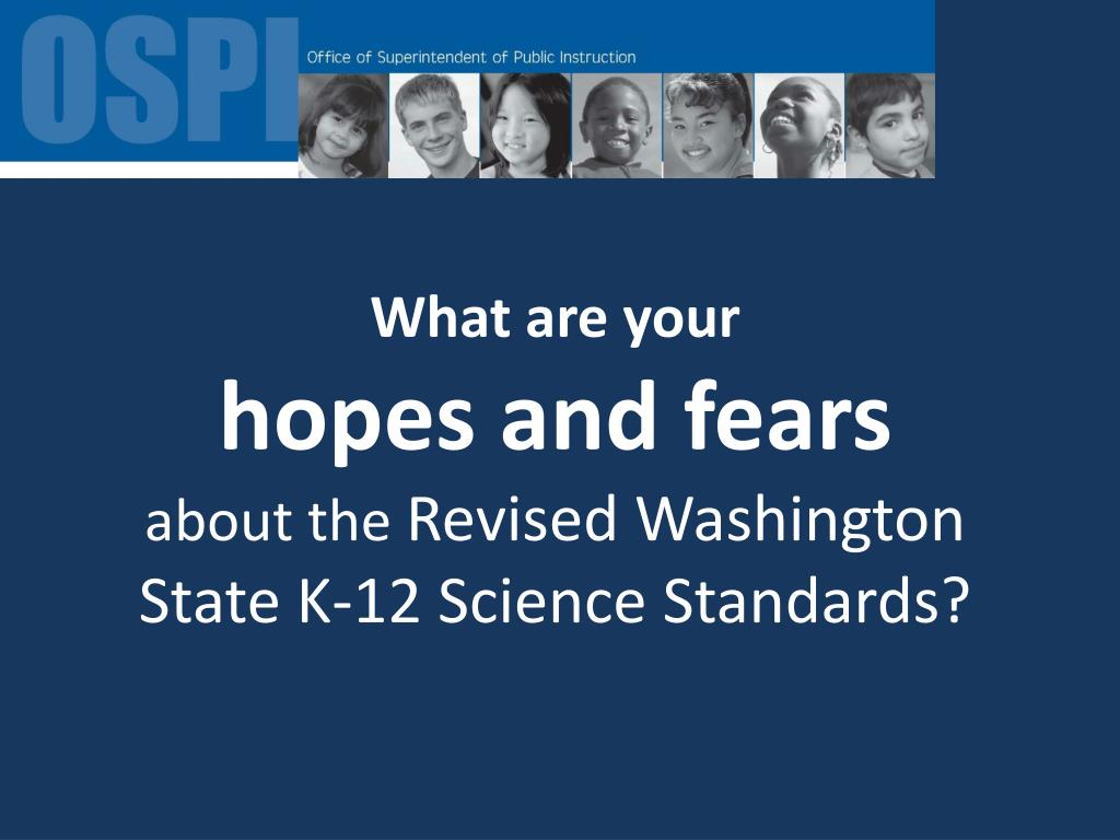 what are your hopes and fears about the revised washington state k 12 science standards l.