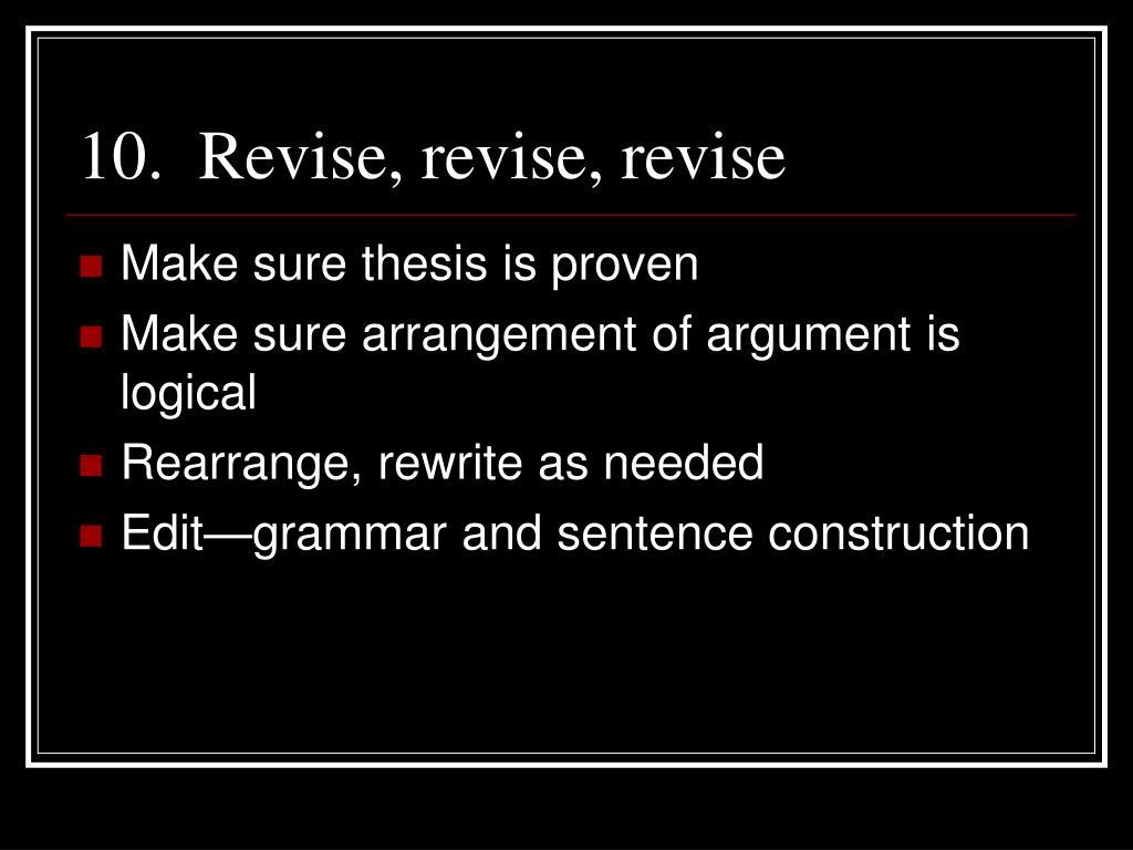 10.  Revise, revise, revise