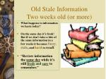 old stale information two weeks old or more