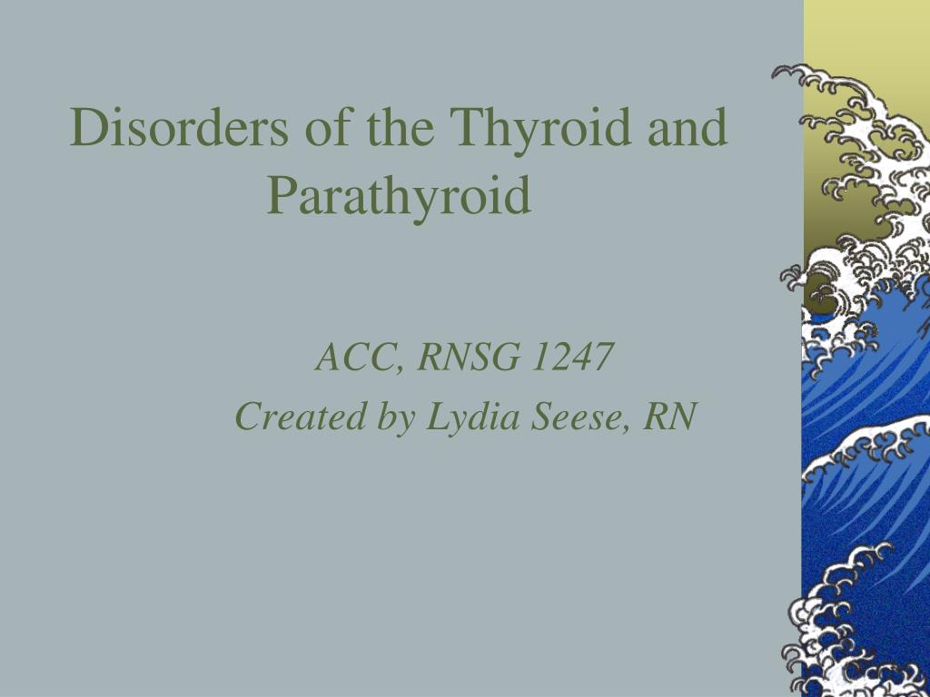 disorders of the thyroid and parathyroid l.