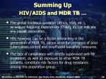 summing up hiv aids and mdr tb