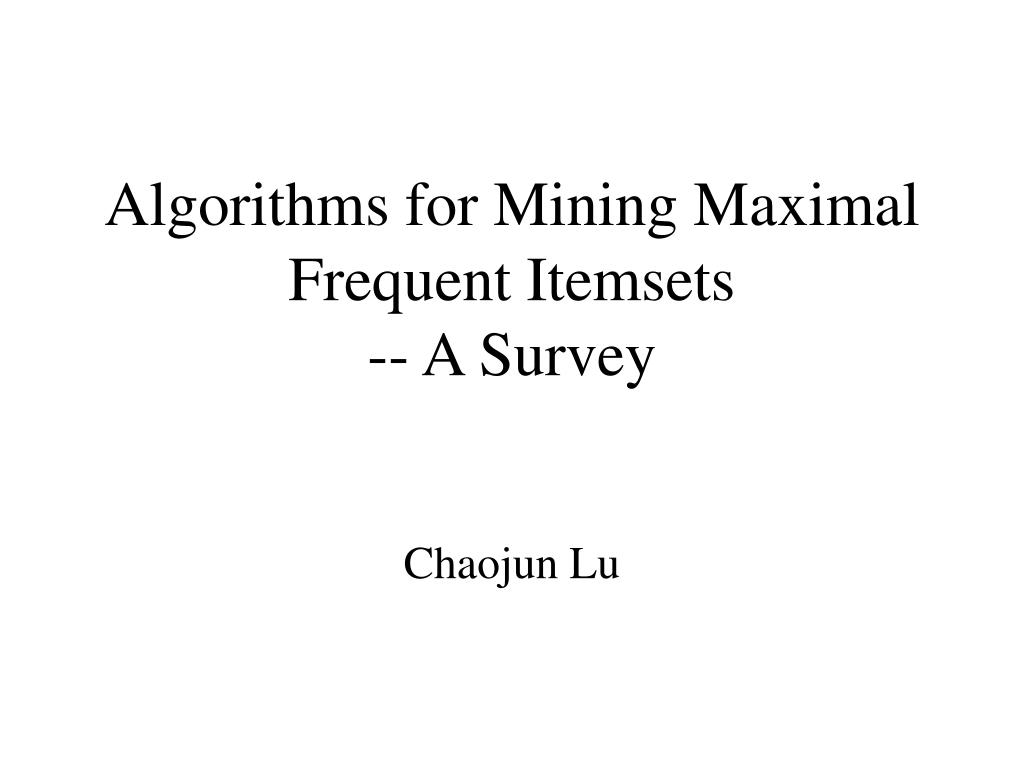 algorithms for mining maximal frequent itemsets a survey l.
