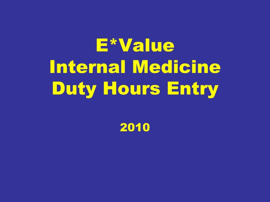 e value internal medicine duty hours entry 2010 l.