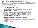 very brief background info on the common core state standards ccss or cc www corestandards org