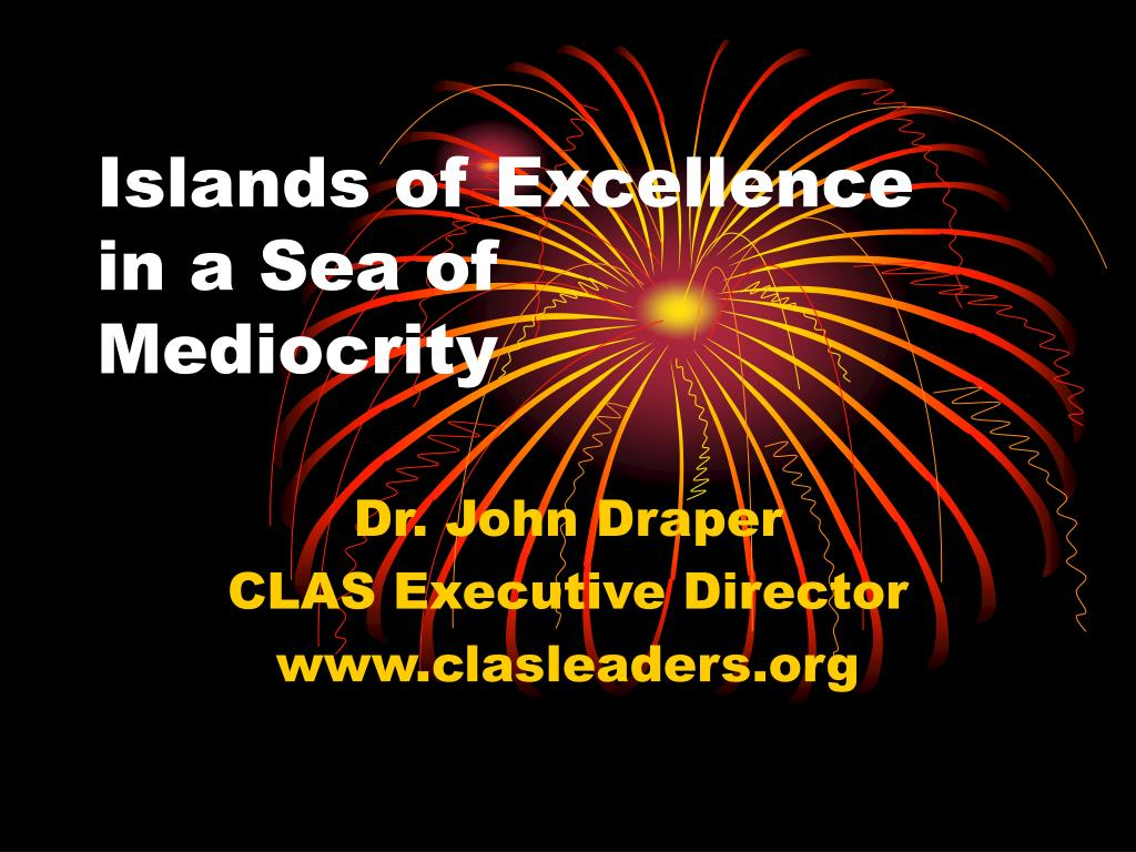 islands of excellence in a sea of mediocrity l.