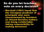 so do you let teachers vote on every decision
