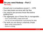 do you need hadoop part 2 not really