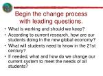 begin the change process with leading questions