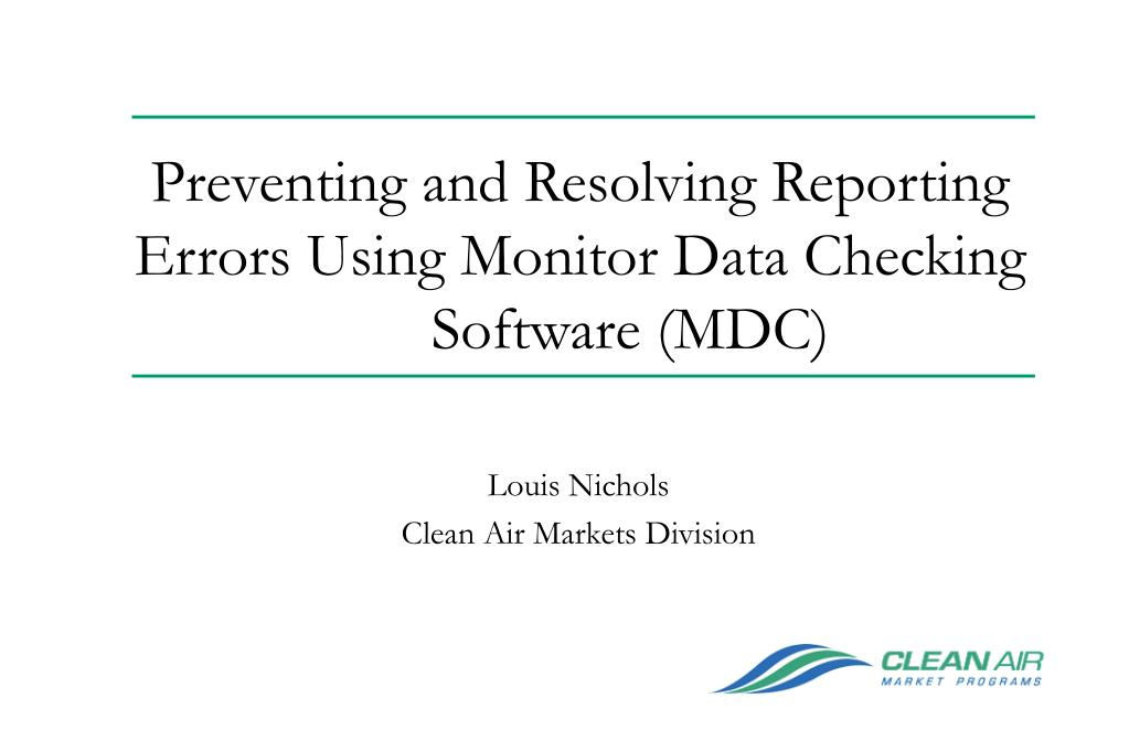 preventing and resolving reporting errors using monitor data checking software mdc l.