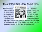 most interesting story about john