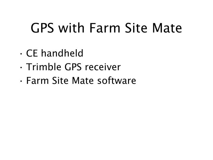 Gps with farm site mate