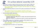 on surface detector assembly ccr