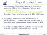 single ir push pull cost